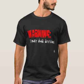Warning:  I make bad decisions T-Shirt