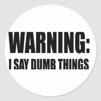 Warning I Say Dumb Things Classic Round Sticker