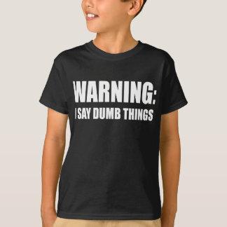 Warning I Say Dumb Things T-Shirt