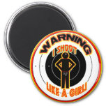 WARNING! I SHOOT LIKE A GIRL! 2 INCH ROUND MAGNET