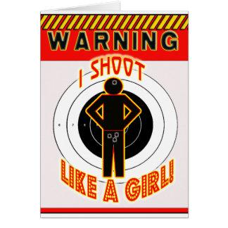 WARNING! I SHOOT LIKE A GIRL! CARD