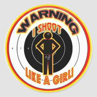 WARNING! I SHOOT LIKE A GIRL! CLASSIC ROUND STICKER