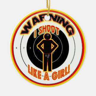 WARNING I SHOOT LIKE A GIRL (CROTCH) CERAMIC ORNAMENT