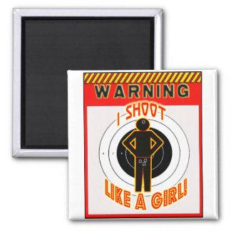 WARNING! I SHOOT LIKE A GIRL! REFRIGERATOR MAGNET