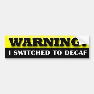 Warning: I Switched to Decaf Bumper Sticker