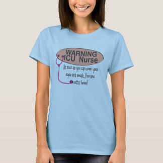 warning ICU NURSE as soon as you can open eyes spe T-Shirt