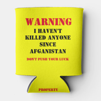 WARNING: IHAVEN'T KILLED ANYONE SINCE AFGANISTAN CAN COOLER