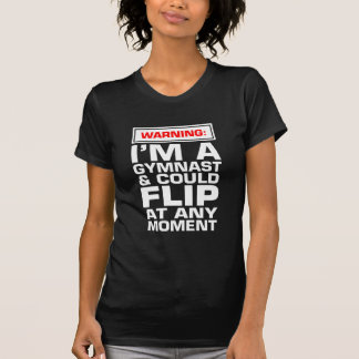 Warning I'm A Gymnast And Could Flip At Any Moment T-Shirt