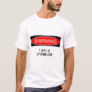 Warning im a pyro T-Shirt
