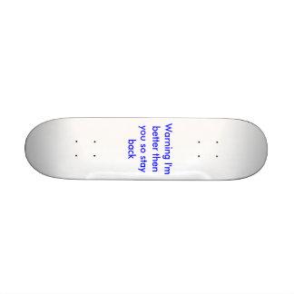 Warning I'm better then you so stay back Skateboard Deck
