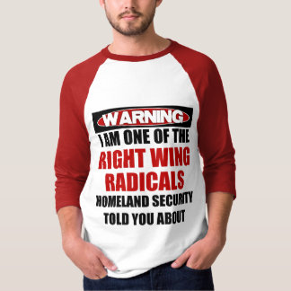Warning: I'm Right Wing Radical Tee Shirt