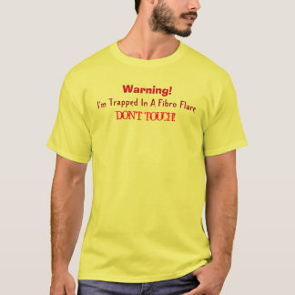 Warning!, I'm Trapped In A Fibro Flare...T-Shirt T-Shirt
