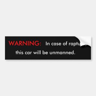 Warning: in Case of Rapture Car Bumper Sticker