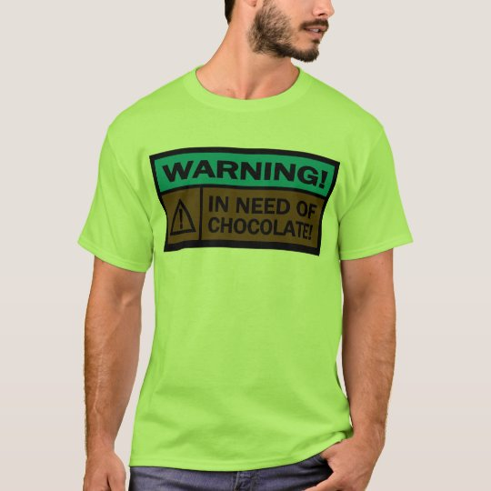 Warning, In Need Of Chocolate T-Shirt