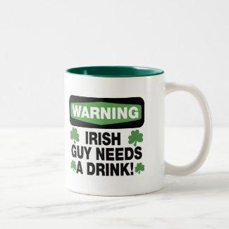 Warning Irish Guy Needs A Drink Coffee Mug