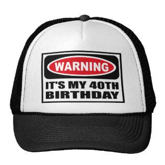 Warning IT S MY 40TH BIRTHDAY Hat