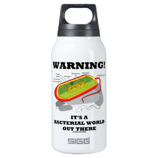 Warning! It's A Bacterial World Out There Insulated Water Bottle