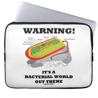 Warning! It's A Bacterial World Out There Laptop Computer Sleeve