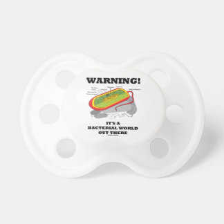 Warning! It's A Bacterial World Out There Pacifier