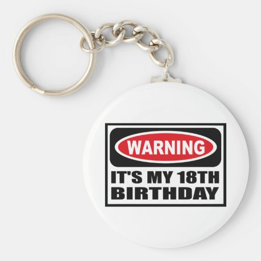 Warning IT'S MY 18TH BIRTHDAY Key Chain