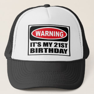 Warning IT'S MY 21ST BIRTHDAY Hat