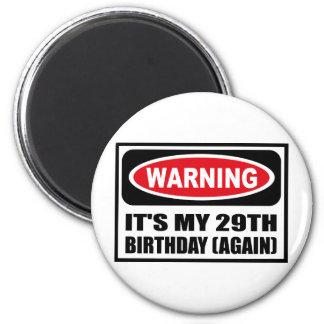 Warning IT'S MY 29TH BIRTHDAY (AGAIN) Magnet