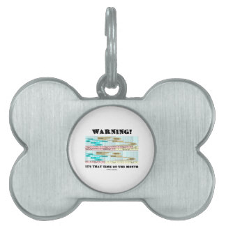 Warning! It's That Time Of The Month (Menstrual) Pet ID Tag