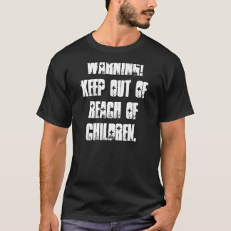 Warning! Keep out of reach of children. T-Shirt