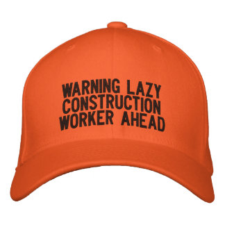 WARNING LAZY CONSTRUCTION WORKER AHEAD EMBROIDERED BASEBALL CAP