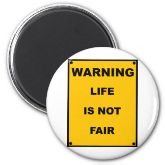 Warning ~ Life Is Not Fair ~ Spoof Warning Sign 2 Inch Round Magnet