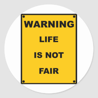 Warning ~ Life Is Not Fair ~ Spoof Warning Sign Classic Round Sticker