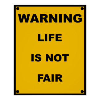 Warning ~ Life Is Not Fair ~ Spoof Warning Sign Poster