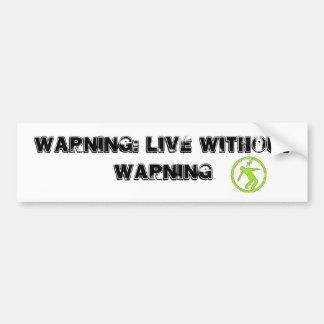 Warning: Live Without Warning Bumper Sticker