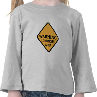 Warning Loud Noise Area Tshirts and Gifts