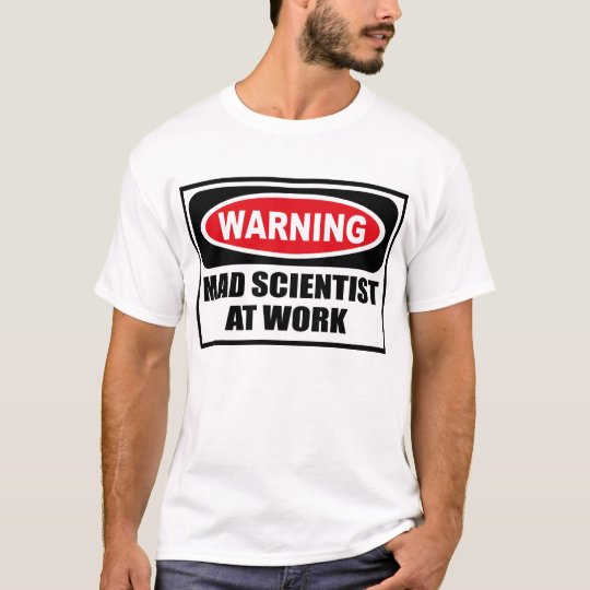 Warning MAD SCIENTIST AT WORK T-Shirt