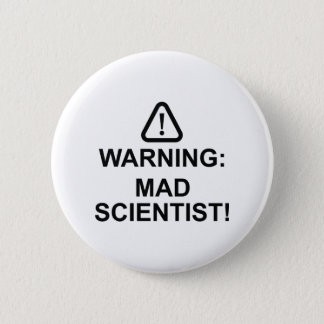 Warning Mad Scientist Button