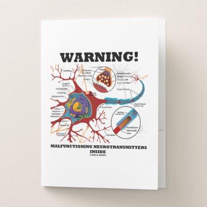 Warning! Malfunctioning Neurotransmitters Inside Pocket Folder