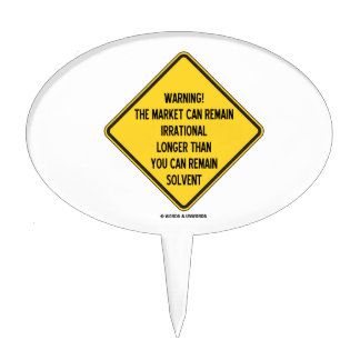 Warning! Market Can Remain Irrational Longer Than Cake Topper