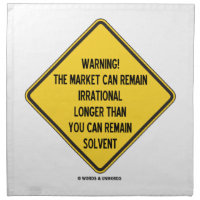 Warning! Market Can Remain Irrational Longer Than Cloth Napkin