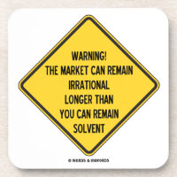 Warning! Market Can Remain Irrational Longer Than Drink Coaster
