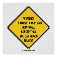 Warning! Market Can Remain Irrational Longer Than Poster