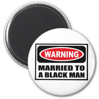 Warning MARRIED TO A BLACK MAN Magnet