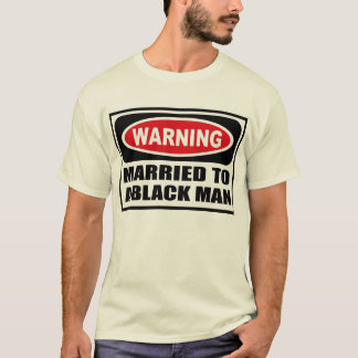 Warning MARRIED TO A BLACK MAN Men's T-Shirt