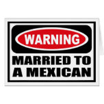 Warning MARRIED TO A MEXICAN Greeting Card