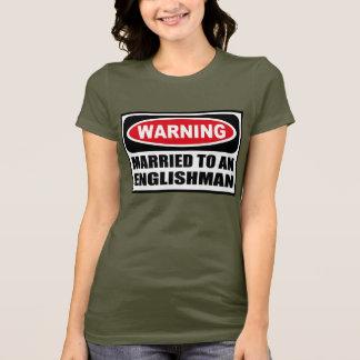Warning MARRIED TO AN ENGLISHMAN Women's Dark T-Sh T-Shirt