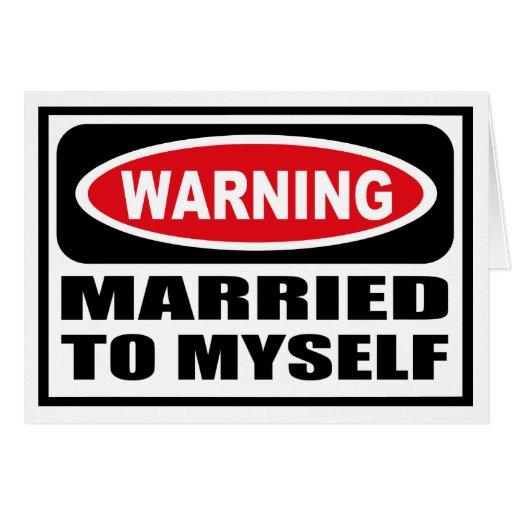 Warning MARRIED TO MYSELF Greeting Card