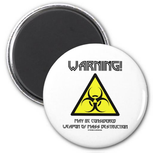 Warning! May Be Considered Weapon Mass Destruction Refrigerator Magnet