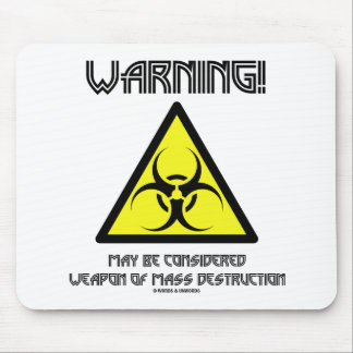 Warning! May Be Considered Weapon Mass Destruction Mousepads