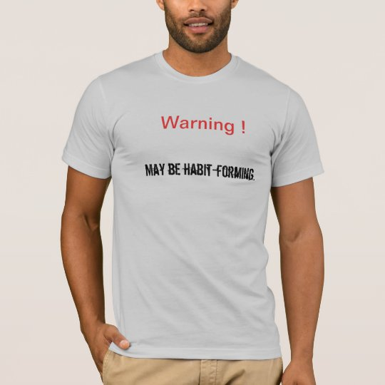 Warning - May be Habit-Forming T-Shirt