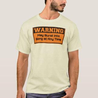 Warning - May burst into song at any time T-Shirt
